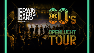 Edwin Evers band presenteert: 80's Openlucht Tour! Muziek